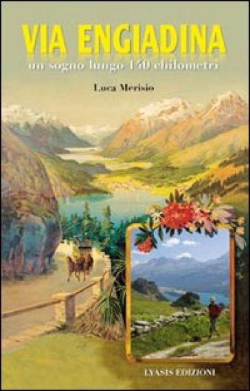 Via Engiadina. Ein 140 Kilometer langer Traum - Luca Merisio  
