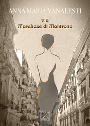 Via Marchese di Montrone - Anna Maria Vanalesti |