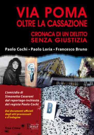 Via Poma oltre la Cassazione. Cronaca di un delitto senza giustizia - Paolo Cochi   Rochesterscifianimecon.com