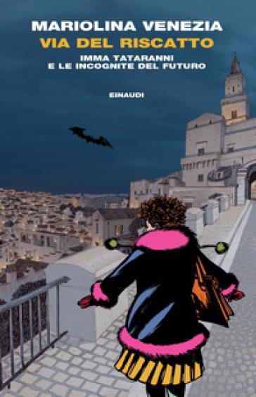 Via del Riscatto. Imma Tataranni e le incognite del futuro - Mariolina Venezia |