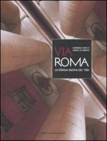 Via Roma. La strada nuova del '900 - Adriana Chirco | Thecosgala.com