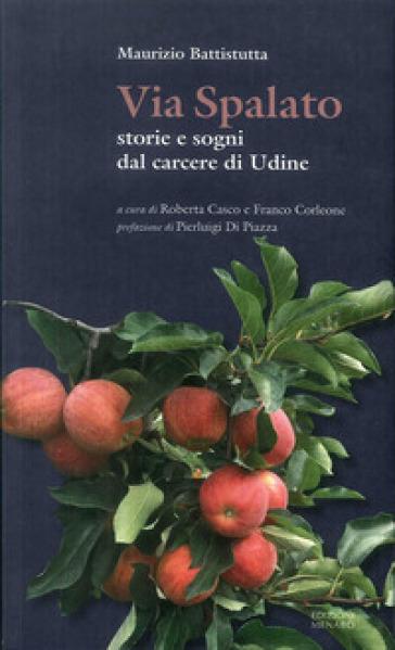 Via Spalato. Storie e sogni dal carcere di Udine - Maurizio Battistutta pdf epub