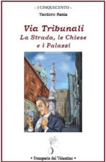 Via Tribunali. La strada, le chiese e i palazzi - Ferdinando Russo |
