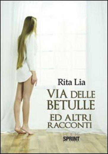 Via delle betulle ed altri racconti - Rita Lia | Kritjur.org