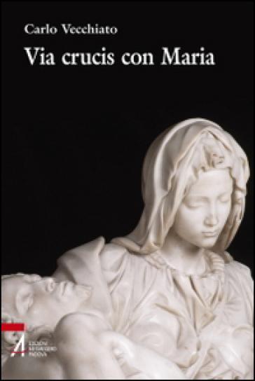Via crucis con Maria - Carlo Vecchiato |