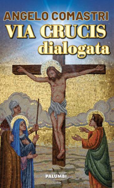 Via crucis dialogata - Angelo Comastri | Ericsfund.org