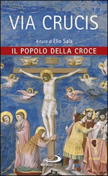 Via crucis. Il popolo della croce - E. Sala |