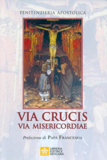 Via crucis via misericordiae - Penitenzieria apostolica |