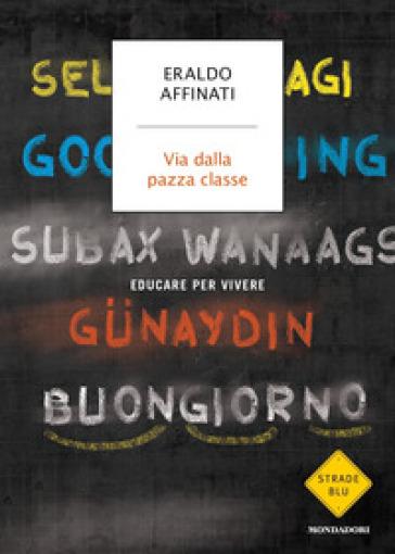 Via dalla pazza classe. Educare per vivere - Eraldo Affinati |