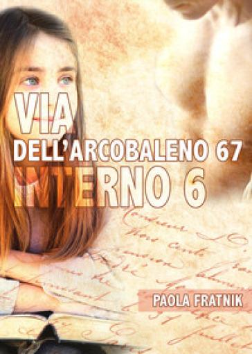 Via dell'Arcobaleno 67 Interno 6 - Paola Fratnik pdf epub