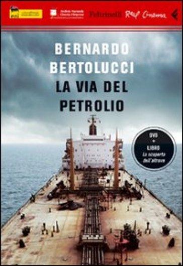 Via del petrolio. DVD. Con libro (La) - Bernardo Bertolucci | Jonathanterrington.com