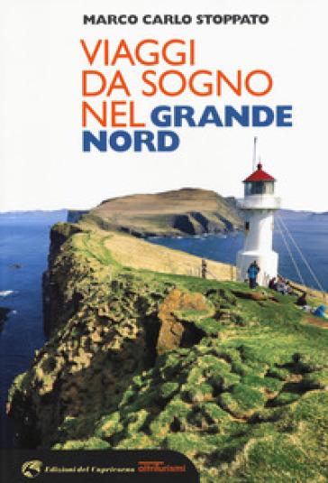 Viaggi da sogno nel grande Nord - Carlo Stoppato Marco | Thecosgala.com