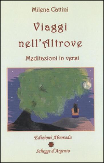 Viaggi nell'altrove. Meditazioni in versi - Milena Cattini |