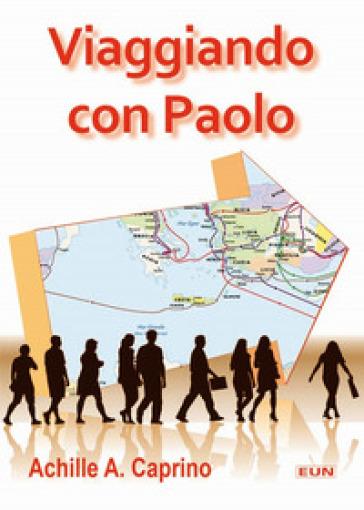 Viaggiando con Paolo - Achille Caprino |