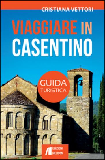 Viaggiare in Casentino. Guida turistica - Cristiana Vettori |