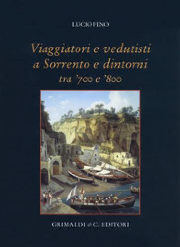 Viaggiatori e vedutisti a Sorrento e dintorni tra '700 e '800. Ediz. a colori - Lucio Fino |