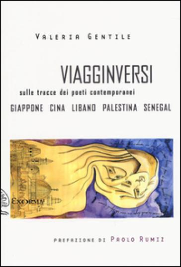 Viagginversi. Sulle tracce dei poeti contemporanei - Valeria Gentile | Thecosgala.com