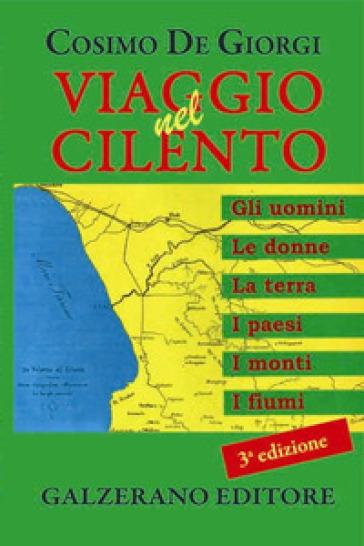 Viaggio nel Cilento. Gli uomini, le donne, la terra, i paesi, i monti, i fiumi - Cosimo De Giorgi |