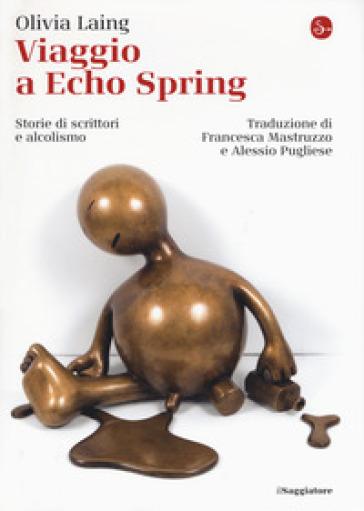Viaggio a Echo Spring. Storie di scrittori e alcolismo - Olivia Laing | Thecosgala.com