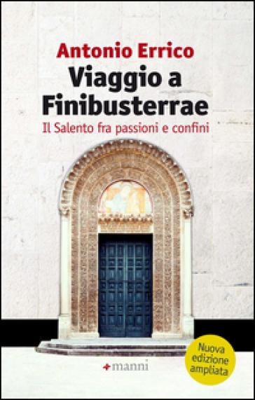 Viaggio a Finibusterrae. Il Salento fra passioni e confini - Antonio Errico | Rochesterscifianimecon.com