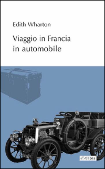 Viaggio in Francia in automobile - Edith Wharton |