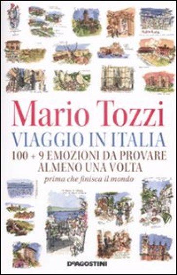 Viaggio in Italia. 100 + 9 emozioni da provare almeno una volta. Prima che finisca il mondo - Mario Tozzi | Rochesterscifianimecon.com