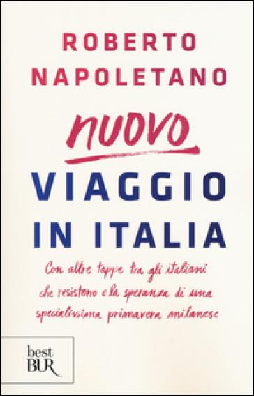 Viaggio in Italia. Con altre tappe tra gli italiani che resistono e la speranza di una specialissima primavera milanese - Roberto Napoletano | Thecosgala.com