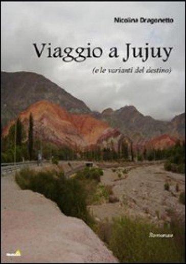 Viaggio a JuJuy (e le varianti del destino) - Nicolina Dragonetto |