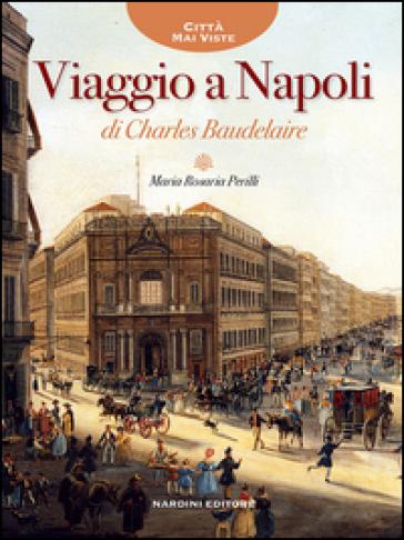 Viaggio a Napoli di Charles Baudelaire - Maria Rosaria Perilli |