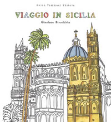 Viaggio in Sicilia. Viaggia, assaggia, colora - Gianluca Biscalchin | Ericsfund.org