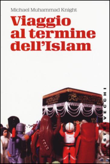 Viaggio al termine dell'Islam - Michael M. Knight | Rochesterscifianimecon.com