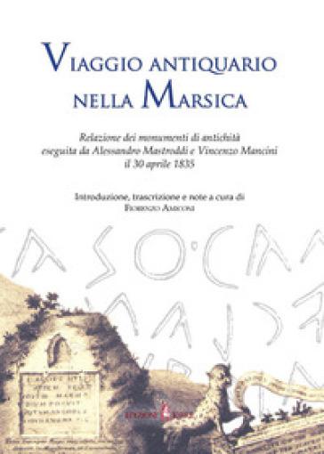 Viaggio antiquario nella Marsica. Relazione dei monumenti di antichità eseguita da Alessandro Mastroddi e Vincenzo Mancini il 30 aprile 1835 - F. Amiconi |