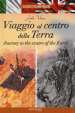 Viaggio al centro della Terra-Journey to the centre of the Earth