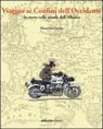 Viaggio ai confini dell'Occidente. In moto sulle strade dell'Albania - Maurizio Crema  