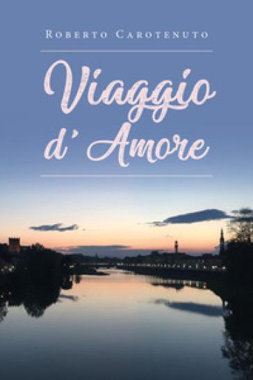 Viaggio d'amore - Roberto Carotenuto |