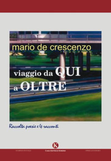 Viaggio da qui a oltre - Mario De Crescenzo  