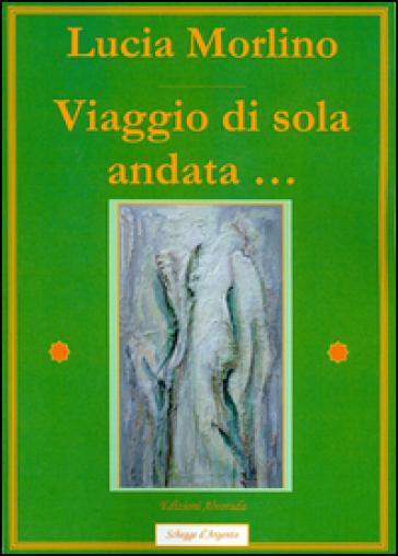 Viaggio di sola andata... - Lucia Morlino pdf epub