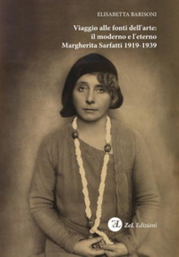 Viaggio alle fonti dell'arte: il moderno e l'eterno. Margherita Sarfatti 1919-1939