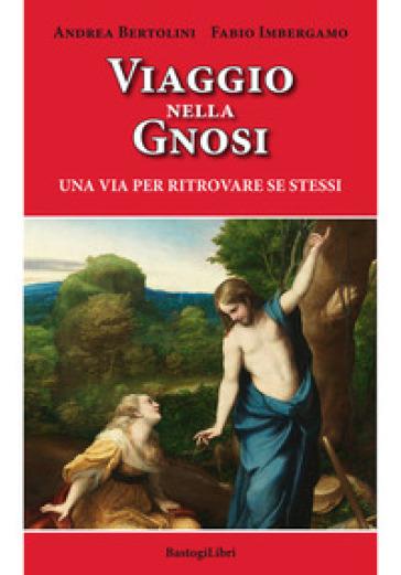 Viaggio nella gnosi. Una via per ritrovare se stessi - Andrea Bertolini | Thecosgala.com