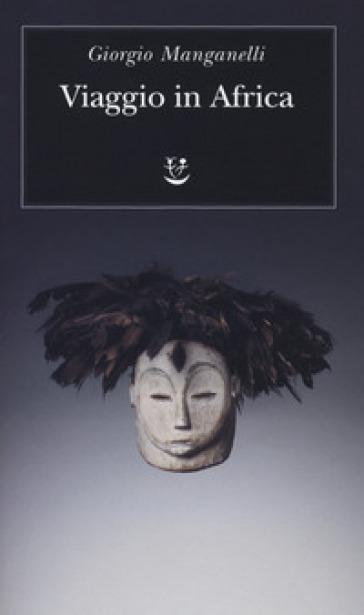 Viaggio in Africa - Giorgio Manganelli | Jonathanterrington.com
