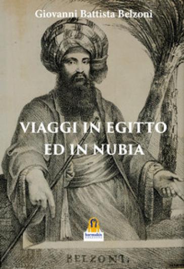 Viaggio in Egitto e in Nubia - Giovanni Battista Belzoni pdf epub