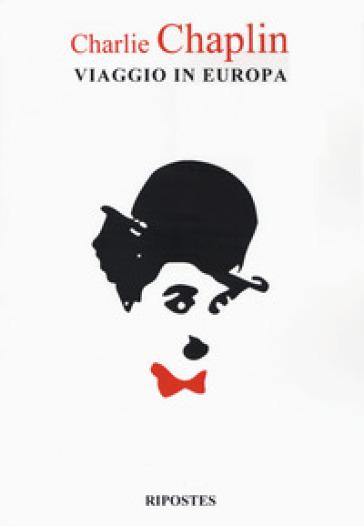 Viaggio in Europa - Charlie Chaplin | Rochesterscifianimecon.com