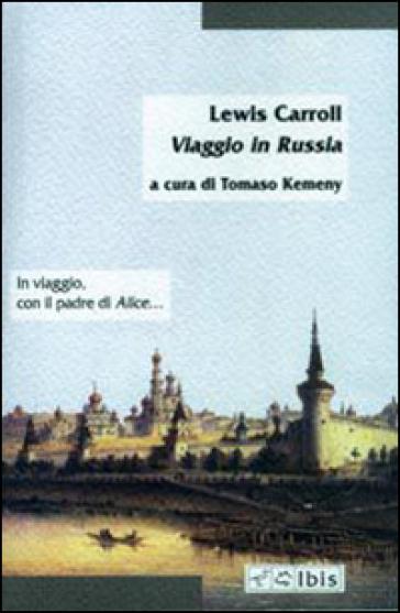 Viaggio in Russia - Lewis Carroll | Rochesterscifianimecon.com