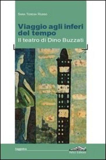 Viaggio agli inferi del tempo. Il teatro di Dino Buzzati - Teresa Russo   Thecosgala.com