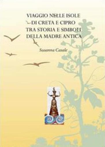 Viaggio nelle isole di Creta e Cipro tra storia e simboli della madre antica - Susanna Casale | Kritjur.org