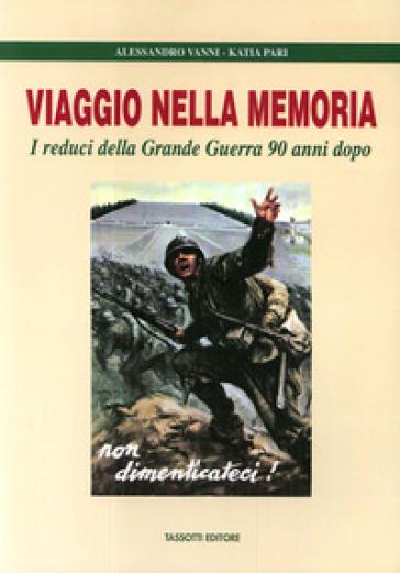 Viaggio nella memoria. I reduci della grande guerra 90 anni dopo - Alessandro Vanni |
