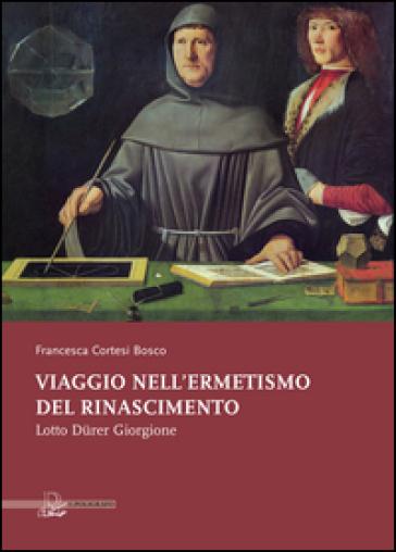 Viaggio nell'ermetismo del Rinascimento. Lotto Durer Giorgione - Francesca Cortesi Bosco | Rochesterscifianimecon.com
