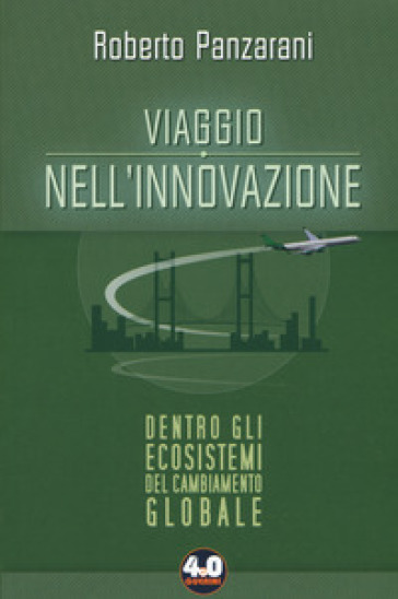 Viaggio nell'innovazione. Dentro gli ecosistemi del cambiamento globale - Roberto Panzarani | Ericsfund.org