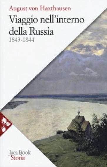 Viaggio nell'interno della Russia 1843-1844 - August von Haxthausen |