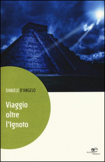 Viaggio oltre l'ignoto - Daniele D'Angelo | Rochesterscifianimecon.com